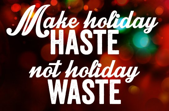 Make Holiday Haste Not Waste for No-Waste Holiday