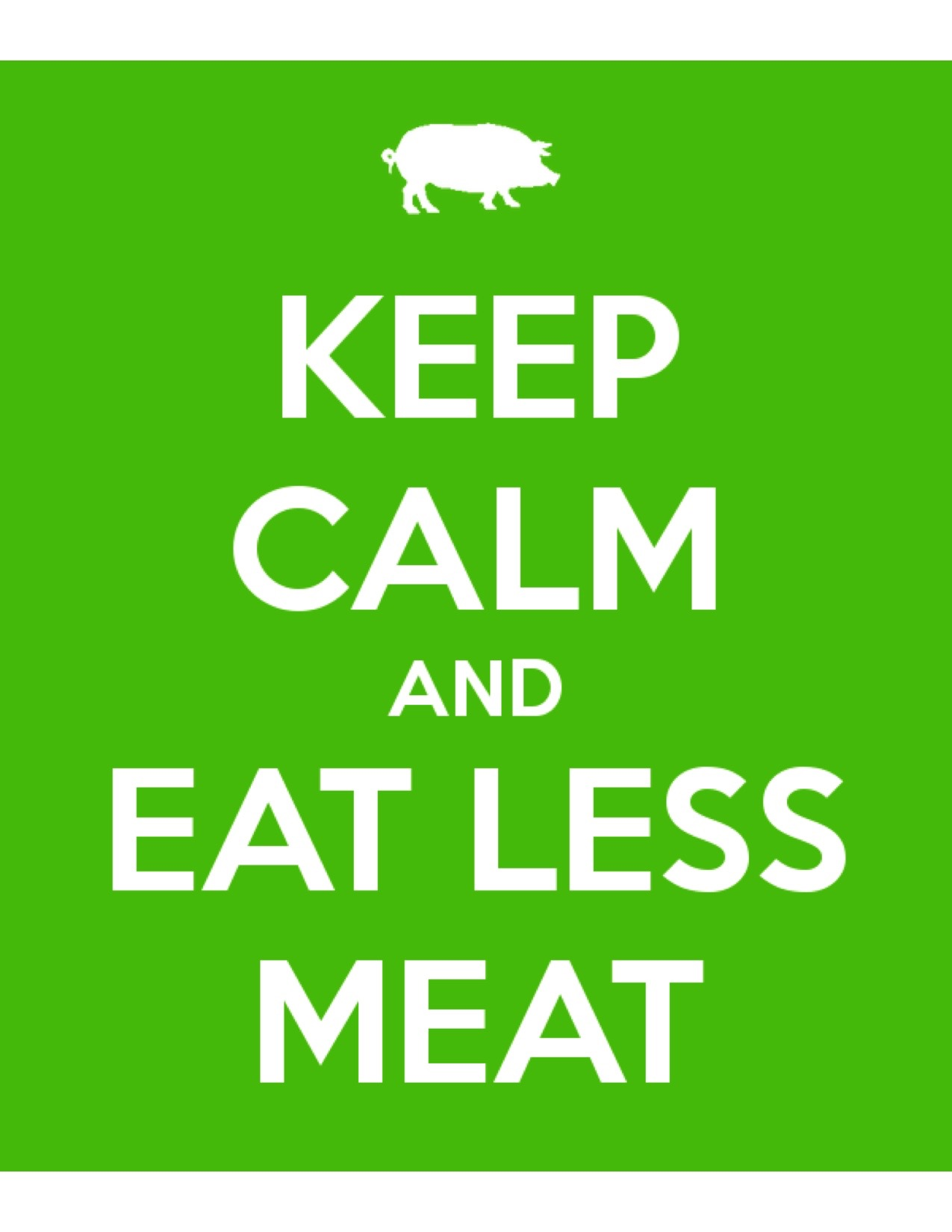 Keep Calm And Eat Less Meat We Hate To Waste