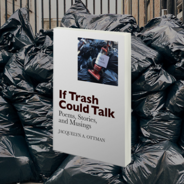 If Trash Could Talk: Poems, Stories and Musings by Jacquie Ottman