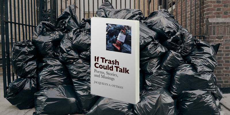 If Trash Could Talk: Poems, Stories and Musings by Jacquie Ottman Poetry Book